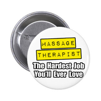 Massage Therapist...Hardest Job You'll Ever Love Pinback Button
