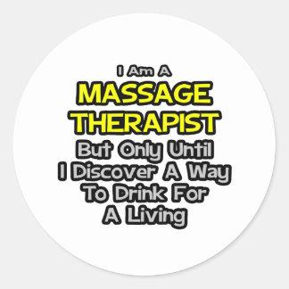 Massage Therapist Joke .. Drink for a Living Classic Round Sticker