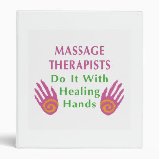 Massage Therapists Do It With Healing hands 3 Ring Binder