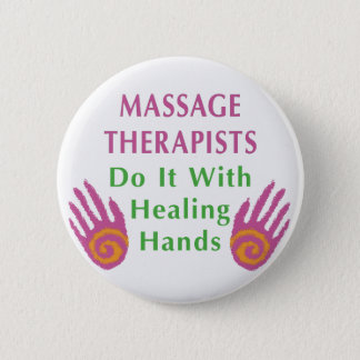 Massage Therapists Do It With Healing hands Pinback Button