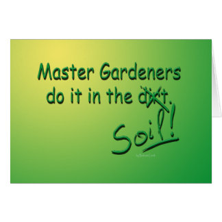 Master Gardeners Do It In The Soil Greeting Card