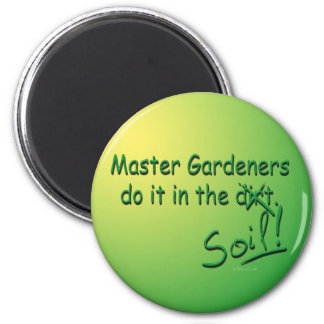 Master Gardeners Do It In The Soil 2 Inch Round Magnet