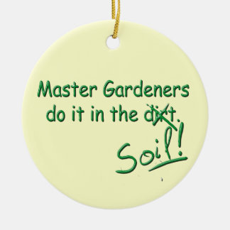 Master Gardeners Do It In The Soil Double-Sided Ceramic Round Christmas Ornament