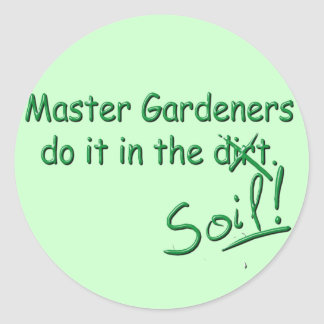 Master Gardeners Do It In The Soil Classic Round Sticker
