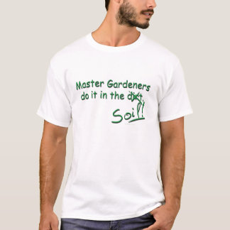 Master Gardeners Do It In The Soil T-Shirt