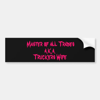 Master of all Trades, a.k.a., Truckers Wife Bumper Sticker