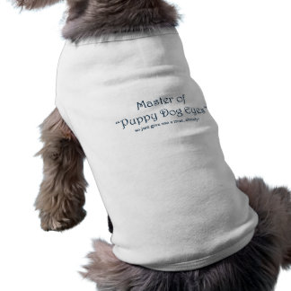 "Master of ""Puppy Dog Eyes"" Dog T-shirt"