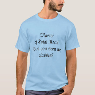 Masterof Total RecallHave you seen my glasses? T-Shirt