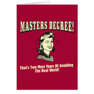 Masters Degree: Avoiding the Real World Card