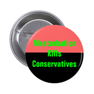 masturbation kills conservatives button