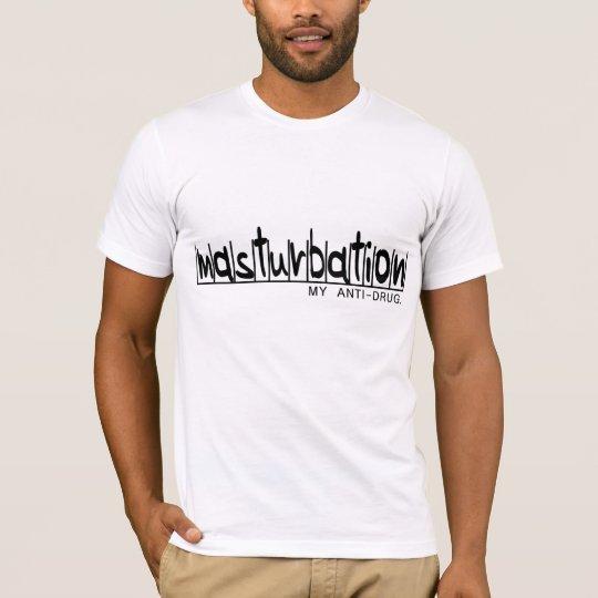 Masturbation - My Anti-Drug T-Shirt