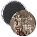 Mata Hari Bellydance Dancer Quote 2 Inch Round Magnet