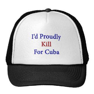 Mataría orgulloso para Cuba Gorras