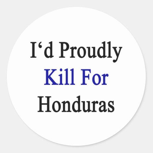 Mataría orgulloso para Honduras Pegatinas Redondas