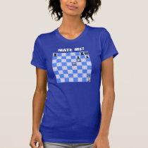 Mate Me Chess Theme T-shirt