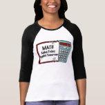 Matemáticas: Añadido hoy, aplicado mañana Camisetas