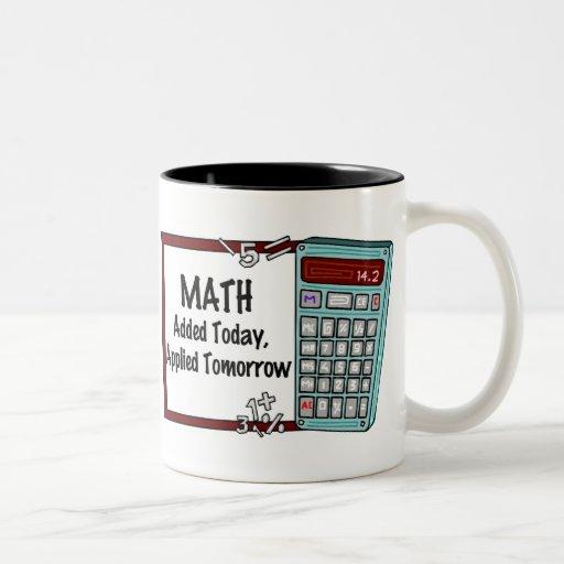 Matemáticas: Añadido hoy, aplicado mañana Taza Dos Tonos