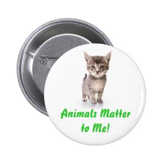 ¡Materia de los animales a mí! Botón Pin
