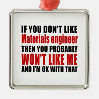 Materials engineer Don't Like Designs Metal Ornament
