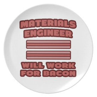 Materials Engineer .. Will Work For Bacon Plate