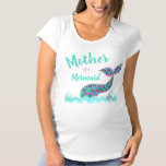 "Maternity Mother of a Mermaid, birthday tshirt<br><div class=""desc"">Perfect for the whole family to match for your little ones under the sea,  Mermaid Party</div>"