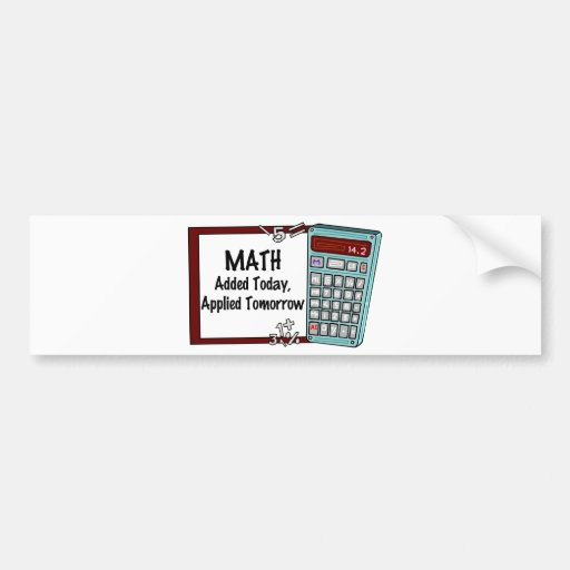 Math : Added Today, Applied Tomorrow Bumper Sticker