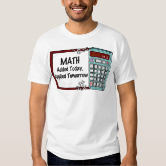 Math : Added Today, Applied Tomorrow Shirts