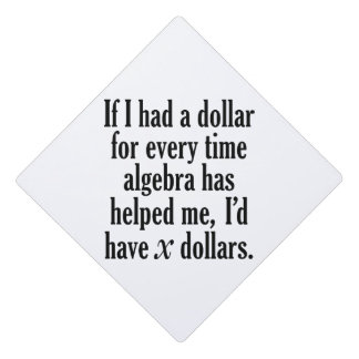 Math/Algebra Funny Graduation - I'd have x dollars Graduation Cap Topper