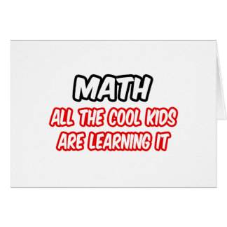 Math...All The Cool Kids Are Learning It Greeting Card