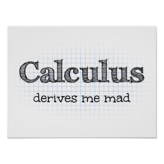 Math Humor - Calculus Derives Me Mad Poster