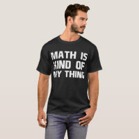 Math is Kind of My Thing Geek Nerd Engineer T-Shirt