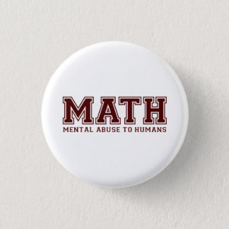 MATH is Mental Abuse To Humans Button