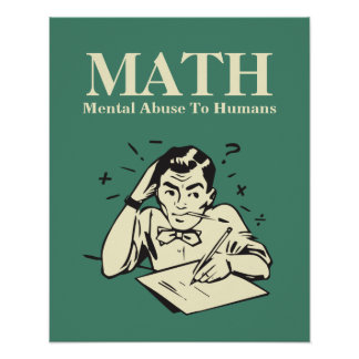 MATH is Mental Abuse To Humans - Funny Humor Poster