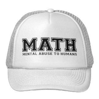 MATH is Mental Abuse To Humans Trucker Hats