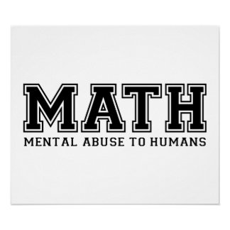 MATH is Mental Abuse To Humans Print