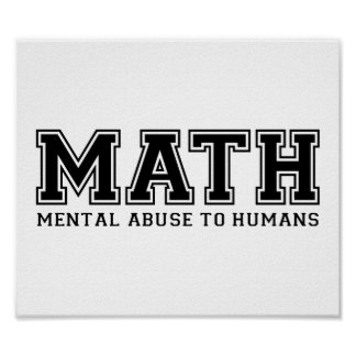 MATH is Mental Abuse To Humans Poster