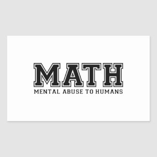 MATH is Mental Abuse To Humans Rectangular Sticker