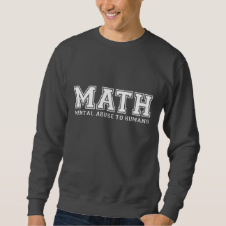 MATH is Mental Abuse To Humans Sweatshirt