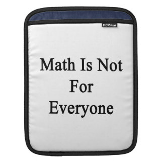 Math Is Not For Everyone iPad Sleeves