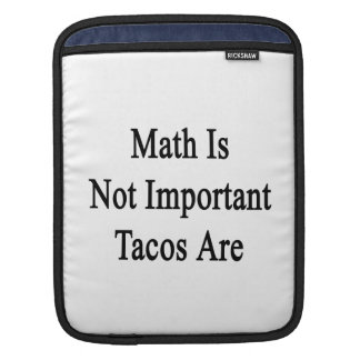 Math Is Not Important Tacos Are Sleeve For iPads