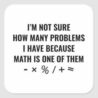 Math Is One Of Them Square Sticker