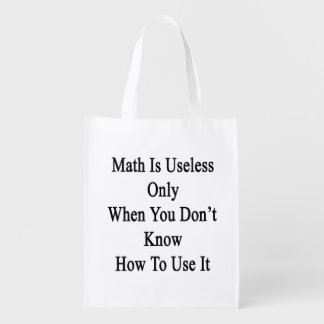 Math Is Useless Only When You Don't Know How To Us Grocery Bag