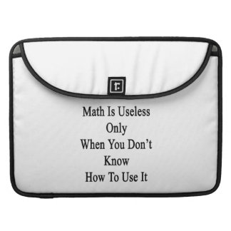 Math Is Useless Only When You Don't Know How To Us Sleeves For MacBooks