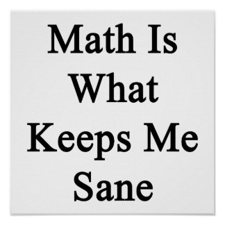 Math Is What Keeps Me Sane Poster