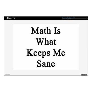 "Math Is What Keeps Me Sane 15"" Laptop Skins"