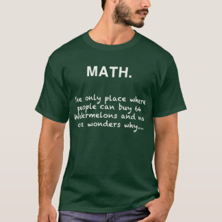 math joke buy watermelon no one ask why T-Shirt