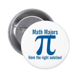 Math Majors have the right solution Pinback Button