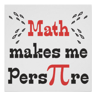 Math makes me Pers-PI-re © - Funny Math Pi Slogan Poster