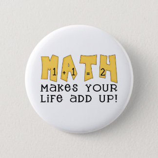 Math Makes Your Life Add Up Tshirts and Gifts Pinback Button