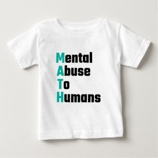 MATH Mental Abuse To Humans Baby T-Shirt